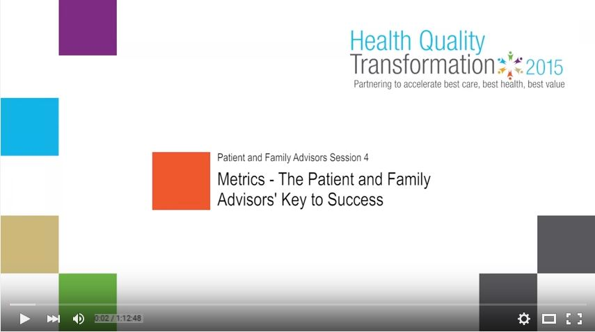 Video from Health Quality Transformation 2015 Session: Patient and Family Advisors – Metrics: The Patient and Family Advisors' Key to Success